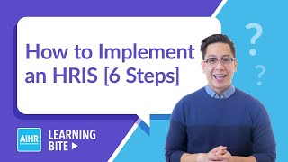 How to Implement an HRIS in 6 Steps   AIHR Learning Bite