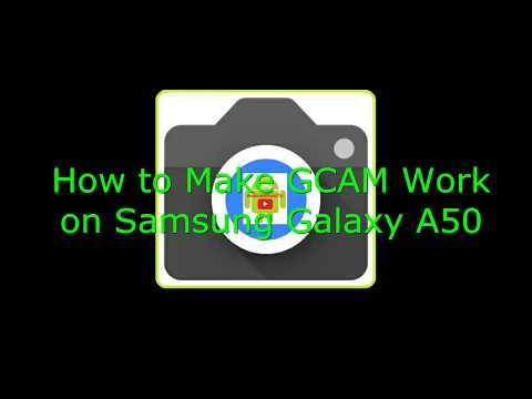 How to Make GCAM Work on Samsung Galaxy A50 Android 10 Q