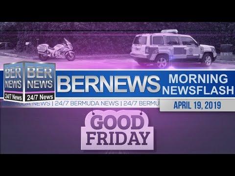 Bernews Newsflash For Friday, April 19, 2019