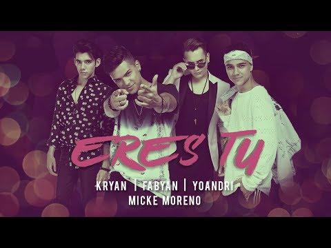 Eres Tu - Kryan, Fabyan, Yoandri, Micke Moreno | Official Video
