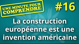 Une minute pour comprendre #16 - La construction européenne est une invention américaine