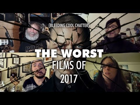 Bleeding Cool Chatter #14 - The Worst Films of 2017