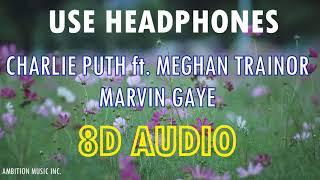 Charlie Puth - Marvin Gaye ft. Meghan Trainor | 8D AUDIO