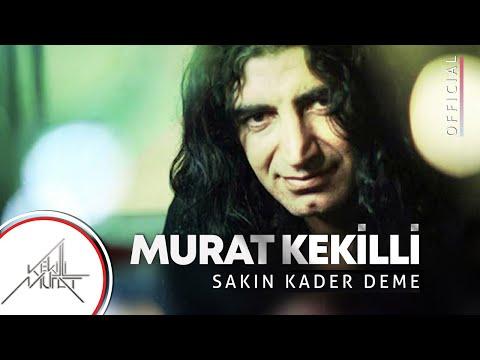 Murat Kekilli - Sakın Kader Deme ( Official Video )