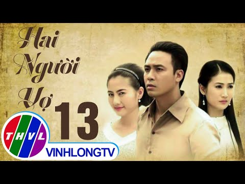 THVL | Hai người vợ – Tập 13