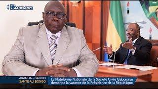 GABON / SANTE ALI BONGO : La plateforme de la société civile Gabonaise demande la vacance du pouvoir