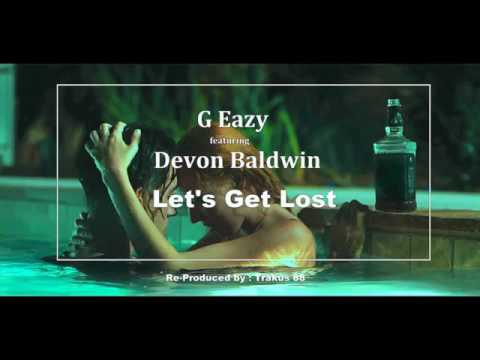 G-Eazy - Let's Get Lost ft Devon Baldwin [Instrumental with HOOK] [Re-Prod by Trakus88]