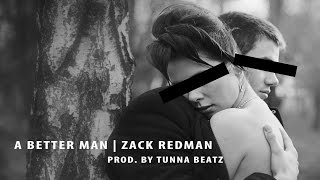 A Better Man | Original Song By Zack Redman Prod. By tunnA Beatz