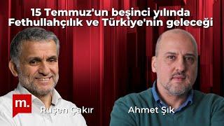 Ruşen Çakır & Ahmet Şık: 15 Temmuz'un beşinci yılı