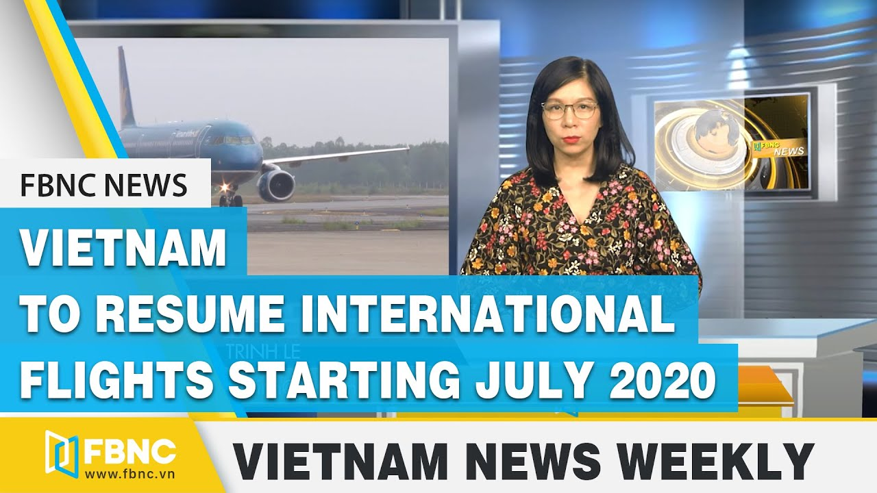 Vietnam news weekly: Vietnam to resume international flights starting july 2020 | FBNC