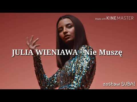 Julia Wieniawa - Nie Muszę (Lyrics) TEKST