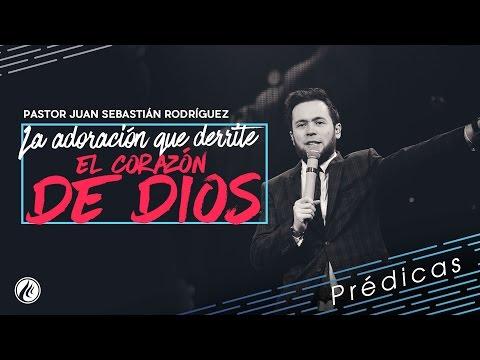 La adoración que derrite el corazón de Dios - Pastor Juan Sebastián Rodríguez