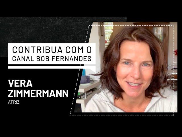 VERA ZIMMERMANN   CONTRIBUA COM O CANAL BOB FERNANDES