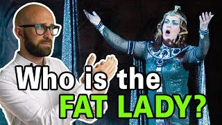 "Who is the ""Fat Lady"" and Why is it Over When She Sings?"