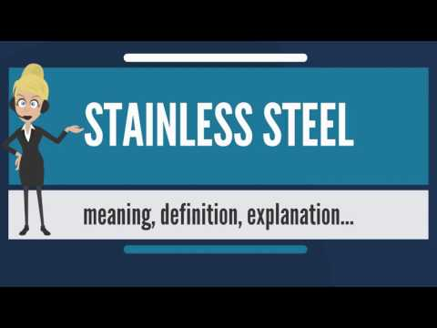 What Is STAINLESS STEEL? What Does STAINLESS STEEL Mean? STAINLESS STEEL Meaning & Explanation