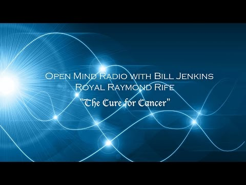 "Royal Rife, ""The cure for cancer"" open mind radio with Bill Jenkins"