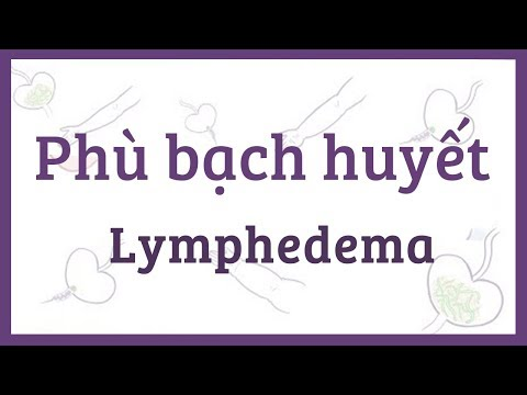 Phù bạch huyết - nguyên nhân, triệu chứng, chẩn đoán & bệnh lý