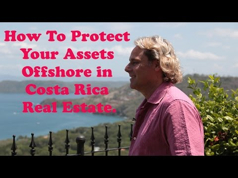 How To Protect Your Assets Offshore in Costa Rica Real Estate.