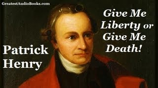 GIVE ME LIBERTY OR GIVE ME DEATH! by Patrick Henry - FULL AudioBook | Greatest Audio Books