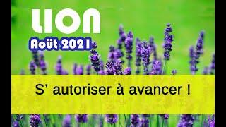 """LION ♌ AOÛT 2021 - """" S'autoriser à avancer ! """""""