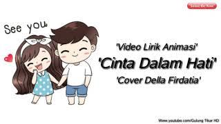 Video Lirik Animasi Cinta Dalam Hati Cover Della Firdatia