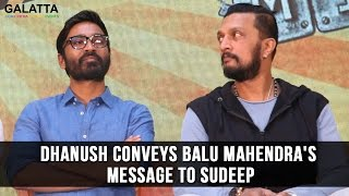 Dhanush conveys Balu Mahendra's message to Sudeep