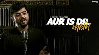 Aur Is Dil Mein Kya Rakha Hai - Unplugged Cover | Digbijoy Acharjee