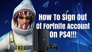 How To Sign Out Of Fortnite Account On PS4!!!