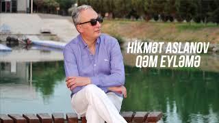 Hikmet Aslanov - Qem Eyleme