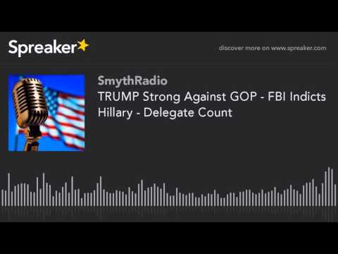 TRUMP Strong Against GOP - FBI Indicts Hillary - Delegate Count (part 12 of 13)