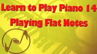 Flat Notes on Piano - Learn How to Play Piano 14 - Piano Lessons and Tutorials for Beginners