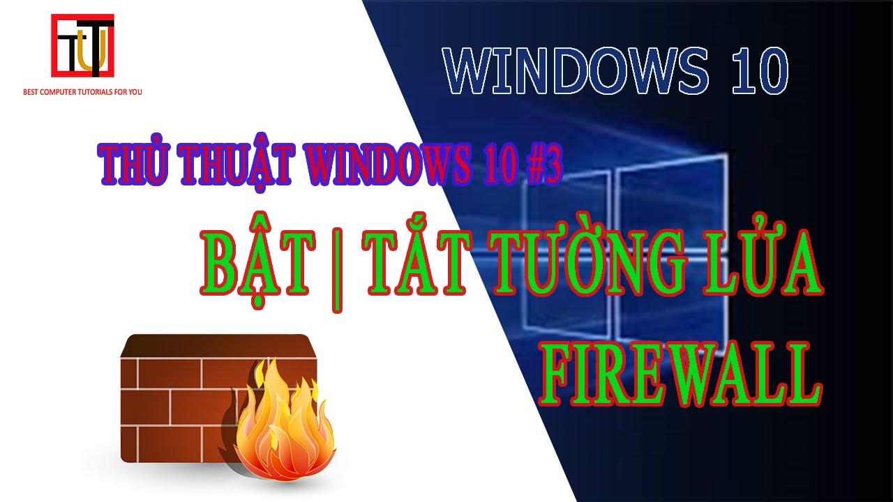Cách bật tắt tường lửa (firewall)   Thủ thuật windows 10 #3