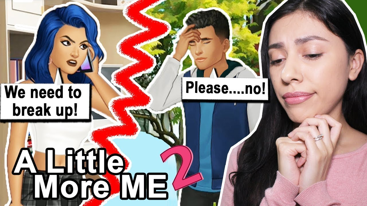 I BROKE UP WITH MY BOYFRIEND AFTER I CAUGHT HIM CHEATING! - A LITTLE MORE  ME 2 ( Playing Episode 10)
