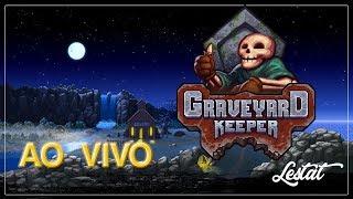 BEM VINDO AO CEMITÉRIO - Graveyard Keeper (LIVE)