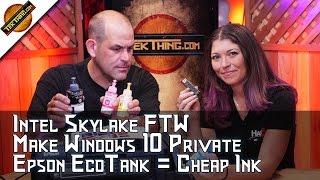 Epson EcoTank Means Cheap Ink! New Intel Skylake Core i7-6700K CPU, Turn On Windows 10 Privacy!