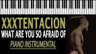 XXXTENTACION - What are you so afraid of KARAOKE (Piano Instrumental)