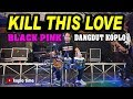 KILL THIS L0VE (Blackpink) Dangdut Koplo Version