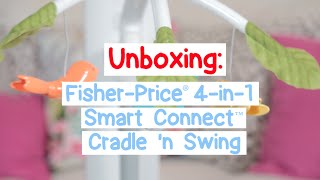 Unboxing: Fisher-price 4-in-1 Smart Connect Cradle 'n Swing