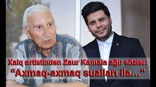 """Xalq artistindən Zaur Kamala ağır sözlər: """"Axmaq-axmaq sualları ilə…"""""""