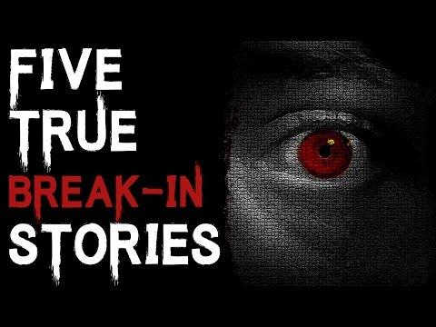 TERRIFYING TRUE STORIES: 5 TRUE DISTURBING AND TERRIFYING BREAK IN STORIES