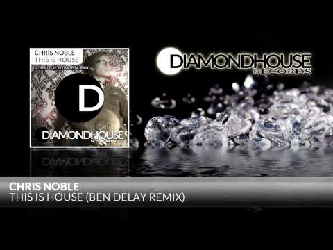 Chris Noble   This Is House (Ben Delay Remix) / Diamondhouse Records