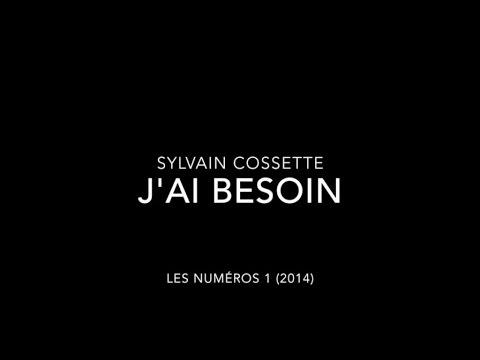 Sylvain Cossette - J'ai besoin