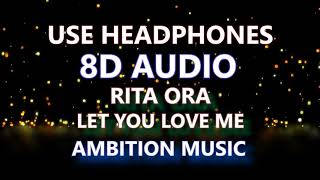 Let You Love Me - Rita Ora [8D AUDIO]
