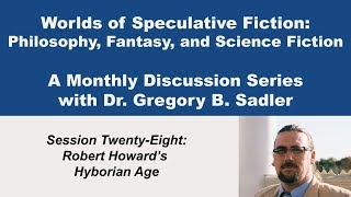 Robert Howard s Hyborean Age and Conan Stories - Worlds of Speculative Fiction (lecture 28)