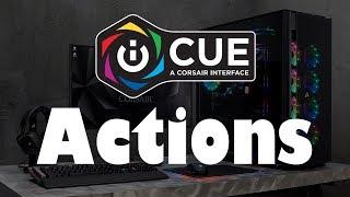 corsair iCUE Actions - iCUE Tutorials Part Five