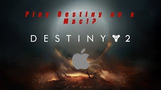 How to Play Destiny 2 on ANY MAC!