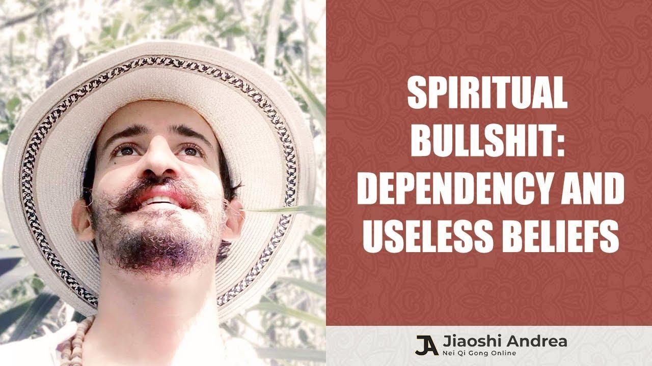 Spiritual bullshit: dependency and useless beliefs