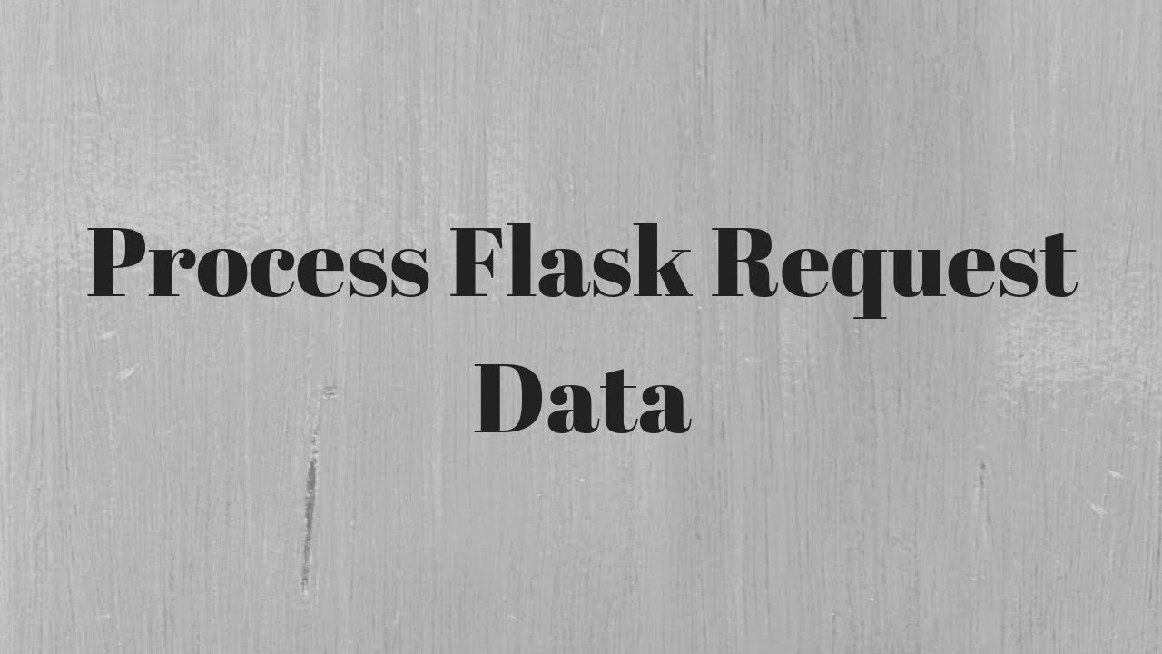 Processing Incoming Request Data in Flask ― Scotch io