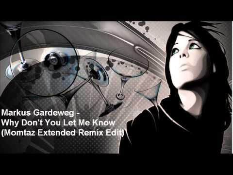 Markus Gardeweg - Why Don't You Let Me Know (Momtaz Extended Remix Edit)
