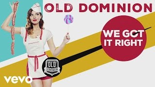 Watch Old Dominion We Got It Right video